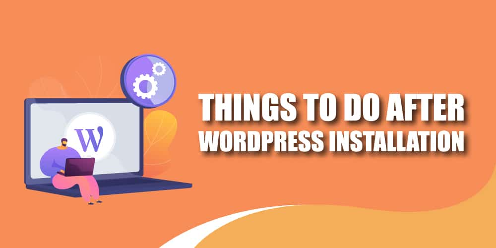 Things To Do After WordPress Installation